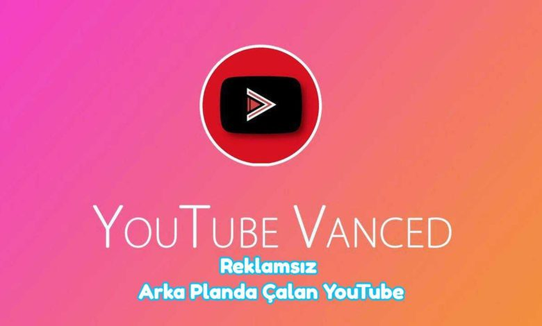 YouTube Vanced Nedir